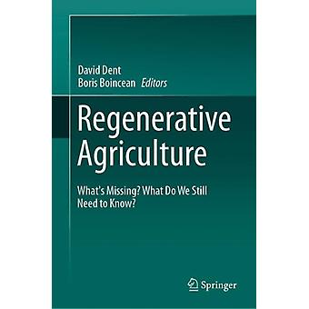 Regeneratiivinen maatalous Whats Missing What Do We Still Need to Know by Edited by David Dent & Edited by Boris Boincean