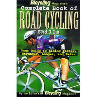 Bicycling Magazines Complete Book of Road Cycling Skills by Ed Pavelka