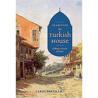 Vorstellen, das türkische Haus - kollektive Visionen des Hauses von Carel Bert