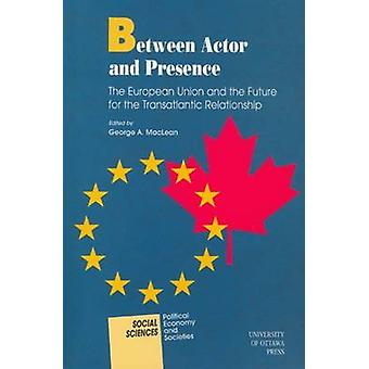Between Actor and Presence - The European Union and the Future for the