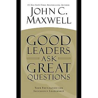 Good Leaders Ask Great Questions - Your Foundation for Successful Lead