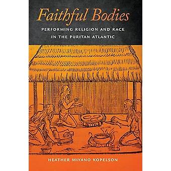Faithful Bodies - Performing Religion and Race in the Puritan Atlantic