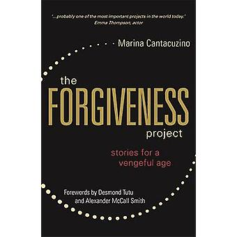 Forgiveness Project - Stories for a Vengeful Age by Marina Cantacuzino