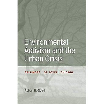 Milieu activisme en de stedelijke Crisis: Baltimore, St. Louis, Chicago (stadsleven, landschap en beleid)