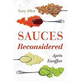 Sauces Reconsidered: Apres Escoffier (Rowman & Littlefield Studies in Food� and Gastronomy)