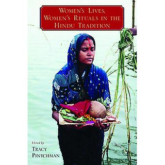 Womens Lives Womens Rituals in the Hindu Tradition by Pintchman & Tracy