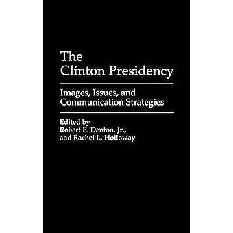 The Clinton Presidency afbeeldingen kwesties en communicatiestrategieën door Denton & Robert E. & Jr.