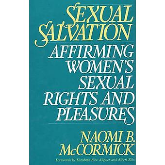 Sexual Salvation  Affirming Womens Sexual Rights and Pleasures by Naomi B McCormick & Foreword by Elizabeth Rice Allgeier & Foreword by Albert Ellis