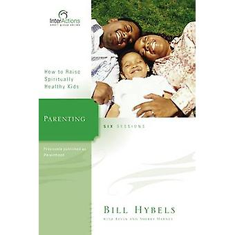 Parenting How to Raise Spiritually Healthy Kids by Hybels & Bill