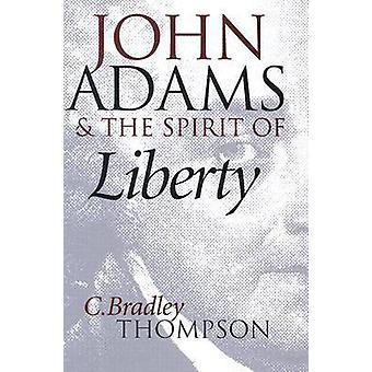 John Adams and the Spirit of Liberty by C.Bradley Thompson