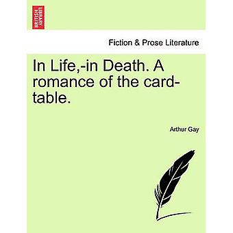 In Lifein Death. A romance of the cardtable. by Gay & Arthur
