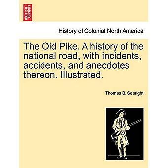 Il luccio di vecchio. Una storia della strada nazionale con incidenti incidenti e aneddoti al riguardo. Illustrato. da Searight & Thomas B.