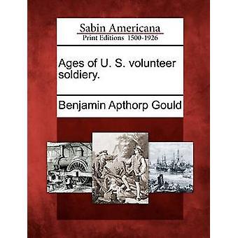 Ages of U. S. volunteer soldiery. by Gould & Benjamin Apthorp