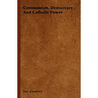 Communism Democracy and Catholic Power by Blanshard & Paul