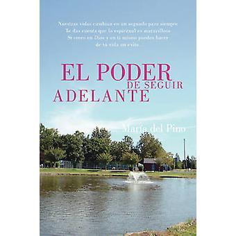 El Poder de Seguir Adelante by Del Pino & Maria