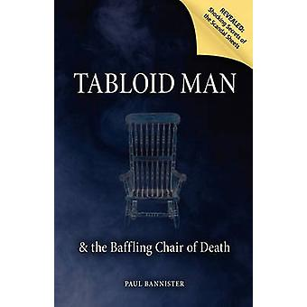 Tabloid Man  the Baffling Chair of Death by Bannister & Paul