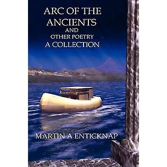 Arc of the Ancients and Other Poetry by Enticknap & Martin A.