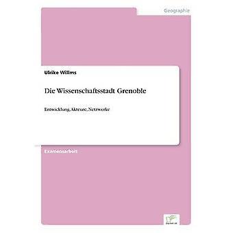 Die Wissenschaftsstadt GrenobleEntwicklung Akteure Netzwerke de Willms et Ulrike