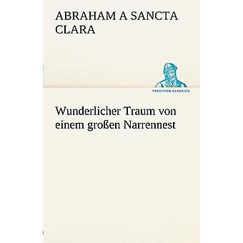 Wunderlicher Traum Von Einem Grossen Narrennest by A. Sancta Clara & Abraham