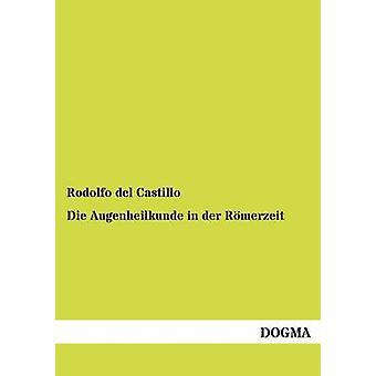 Die Augenheilkunde in der Rmerzeit by del Castillo & Rodolfo