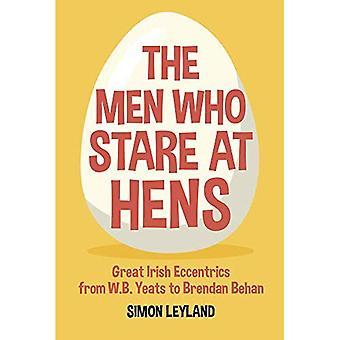 Miehet, jotka tuijottavat kanat: Great Irlannin eccentrics alkaen WB Yeats on Brendan Behan