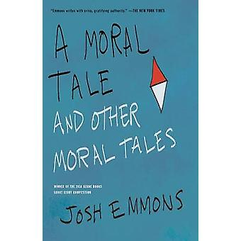 A Moral Tale and Other Moral Tales by Josh Emmons - 9781941088807 Book