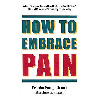 How to Embrace Pain - When Sickness Comes Can Health be Far Behind? Da