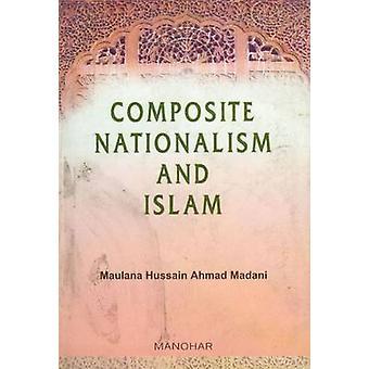 Composite Nationalism & Islam by Maulana Hussain - Ahmad Madani - Has