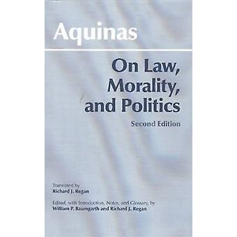 On Law - Morality - and Politics by Thomas Aquinas - William P. Baumg