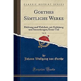 Goethes Samtliche Werke - Vol. 22 - Dichtung Und Wahrheit - Mit Einlei
