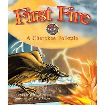 First Fire - A Cherokee Folktale by Nancy Kelly Allen - Sherry Rogers