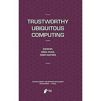 Trustworthy Ubiquitous Computing by Khalil & Ismail