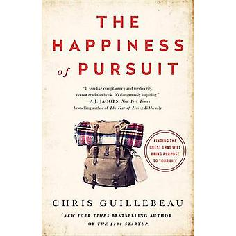 The Happiness of Pursuit - Finding the Quest That Will Bring Purpose t