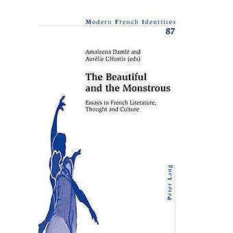 The Beautiful and the Monstrous  Essays in French Literature Thought and Culture by Edited by Amaleena Damle & Edited by Aurelie L Hostis