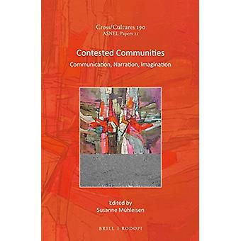 Contested Communities  Communication Narration Imagination by Edited by Susanne M hleisen