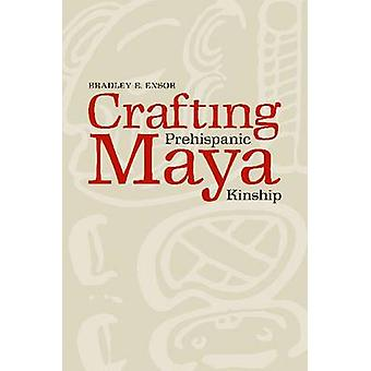Crafting vorspanischen Maya Verwandtschaft von Bradley Ensor - 9780817317850 Bo
