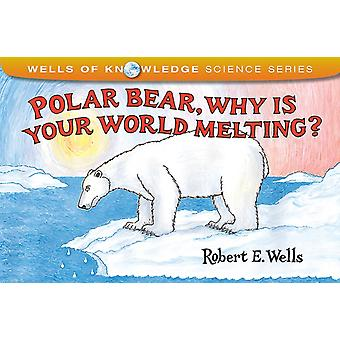Polar Bear Why Is Your World Melting  Global Warming by Robert Wells