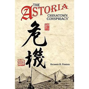The Astoria Chinatown Conspiracy by Powers & Richard Brian