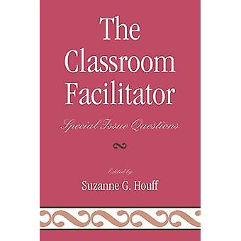 The Classroom Facilitator Special Issue Questions by Houff & Suzanne G.