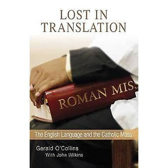 Lost in Translation The English Language and the Catholic Mass by OCollins & Gerald