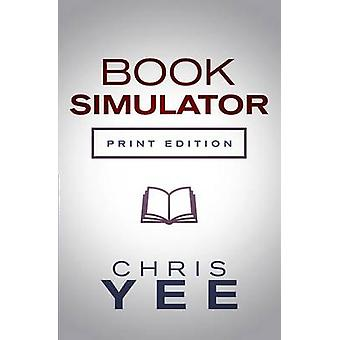 Book Simulator The Readers Guide to Not Reading by Yee & Chris