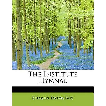 The Institute Hymnal by Ives & Charles Taylor