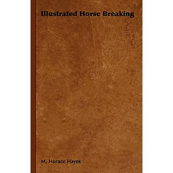 Illustrated Horse Breaking by Hayes & M. Horace