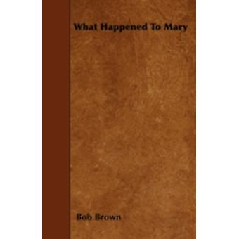 What Happened to Mary by Brown & Bob