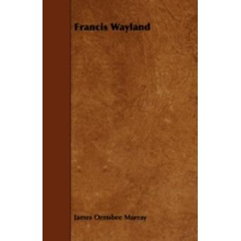 Francis Wayland by Murray & James Ormsbee