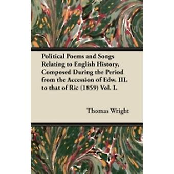 Political Poems and Songs Relating to English History Composed During the Period from the Accession of Edw. III. to that of Ric 1859 Vol. I. by Wright & Thomas