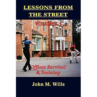 Lessons from the Street Volume I Officer Survival  Training by Wills & John M.