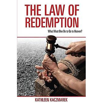 The Law of Redemption What Must One Do to Go to Heaven by Kaczmarek & Kathleen