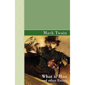 What Is Man and other Essays by Twain & Mark