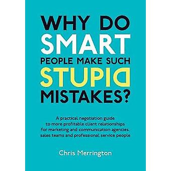Why Do Smart People Make Such Stupid Mistakes by Merrington & Chris